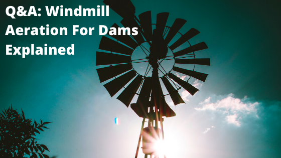 Q&A: Windmill Aeration For Dams Explained