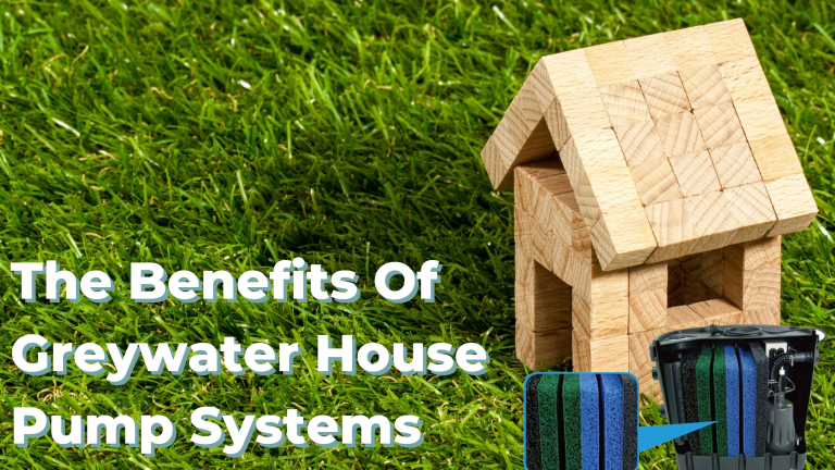 The Benefits Of Greywater House Pump Systems